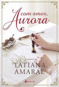 COM AMOR, AURORA - AMARAL, TATIANA
