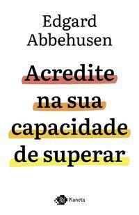 ACREDITE NA SUA CAPACIDADE DE SUPERAR - ABBHUSEN, EDGARD