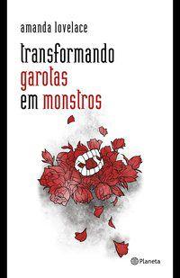 TRANSFORMANDO GAROTAS EM MONSTROS - LOVELACE, AMANDA