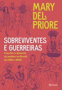 SOBREVIVENTES E GUERREIRAS - PRIORE, MARY DEL