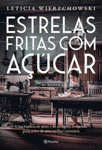 ESTRELAS FRITAS COM AÇÚCAR - WIERZCHOWSKI, LETICIA