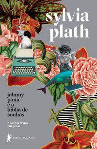 JOHNNY PANIC E A BÍBLIA DE SONHOS - PLATH, SYLVIA
