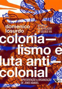 COLONIALISMO E LUTA ANTICOLONIAL - LOSURDO, DOMENICO