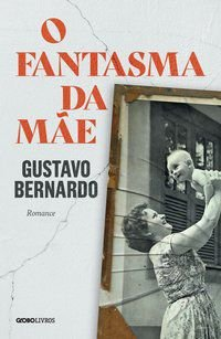 O FANTASMA DA MÃE - BERNARDO, GUSTAVO