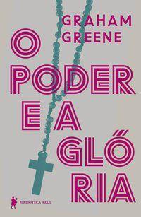 O PODER E A GLÓRIA - GREENE, GRAHAM