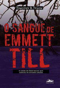 O SANGUE DE EMMETT TILL - TYSON, TIMOTHY B.
