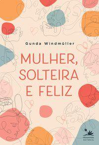 MULHER, SOLTEIRA E FELIZ - WINDMÜLLER, GUNDA