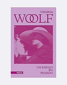 UM ESBOCO DO PASSADO - WOOLF, VIRGÍNIA