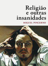 RELIGIÃO E OUTRAS INSANIDADES - PINCERNO, MIGUEL