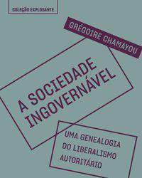 A SOCIEDADE INGOVERNÁVEL - VOL. 4 - CHAMAYOU, GRÉGOIRE