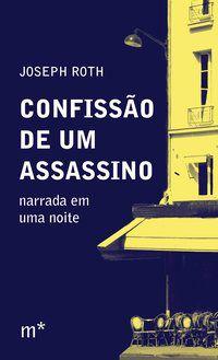 CONFISSÃO DE UM ASSASSINO - ROTH, JOSEPH