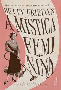 A MÍSTICA FEMININA - FRIEDAN, BETTY