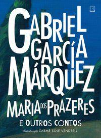 MARIA DOS PRAZERES E OUTROS CONTOS - MÁRQUEZ, GABRIEL GARCÍA