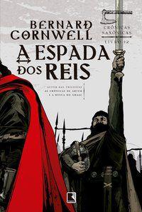 A ESPADA DOS REIS (VOL. 12 CRÔNICAS SAXÔNICAS) - VOL. 12 - CORNWELL, BERNARD