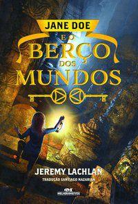 JANE DOE E O BERÇO DOS MUNDOS - LACHLAN, JEREMY
