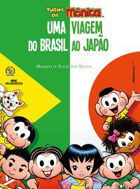 TURMA DA MÔNICA - UMA VIAGEM DO BRASIL AO JAPÃO - SANTOS, JOSE