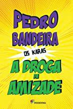 A DROGA DA AMIZADE - BANDEIRA, PEDRO