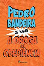 A DROGA DA OBEDIÊNCIA - BANDEIRA, PEDRO