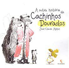 A OUTRA HISTÓRIA DE CACHINHOS DOURADOS - ALPHEN, JEAN CLAUDE R.