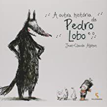A OUTRA HISTÓRIA DE PEDRO E O LOBO - ALPHEN, JEAN CLAUDE R.