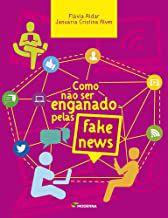 COMO NÃO SER ENGANADO PELAS FAKE NEWS - ALVES, JANUÁRIA CRISTINA