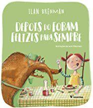 DEPOIS DO FORAM FELIZES PARA SEMPRE - BRENMAN, ILAN