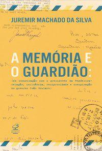 A MEMÓRIA E O GUARDIÃO - SILVA, JUREMIR MACHADO DA