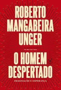 O HOMEM DESPERTADO - UNGER, ROBERTO MANGABEIRA