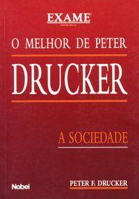 O MELHOR DE PETER DRUCKER : A SOCIEDADE - DRUCKER, PETER F.