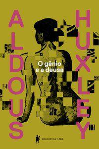 O GÊNIO E A DEUSA - HUXLEY, ALDOUS