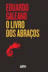 O LIVRO DOS ABRAÇOS - GALEANO, EDUARDO