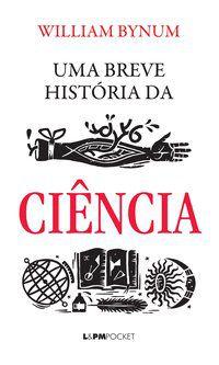 UMA BREVE HISTÓRIA DA CIÊNCIA - VOL. 1233 - BYNUM, WILLIAM