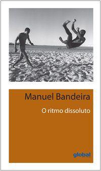 O RITMO DISSOLUTO - BANDEIRA, MANUEL
