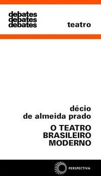 O TEATRO BRASILEIRO MODERNO - VOL. 211 - PRADO, DÉCIO DE ALMEIDA