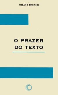 O PRAZER DO TEXTO - BARTHES, ROLAND