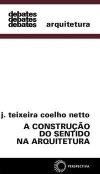A CONSTRUÇÃO DO SENTIDO NA ARQUITETURA - NETTO, J. TEIXEIRA COELHO
