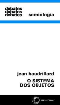 O SISTEMA DOS OBJETOS - VOL. 70 - BAUDRILLARD, JEAN
