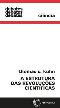 A ESTRUTURA DAS REVOLUÇÕES CIENTÍFICAS - KUHN, THOMAS S.