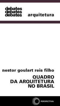 QUADRO DA ARQUITETURA NO BRASIL - VOL. 18 - REIS FILHO, NESTOR GOULART