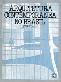 ARQUITETURA CONTEMPORÂNEA NO BRASIL - BRUAND, YVES