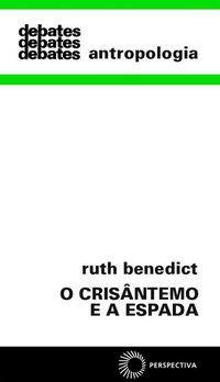 O CRISÂNTEMO E A ESPADA - BENEDICT, RUTH