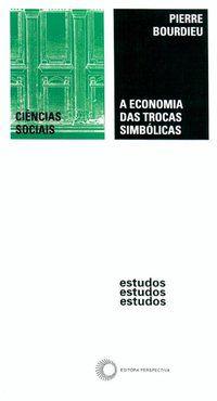 A ECONOMIA DAS TROCAS SIMBÓLICAS - BOURDIEU, PIERRE