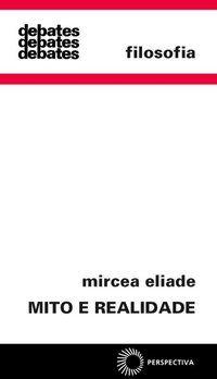 MITO E REALIDADE - ELIADE, MIRCEA