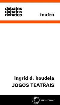 JOGOS TEATRAIS - KOUDELA, INGRID DORMIEN