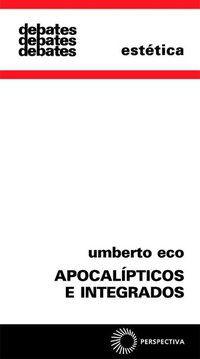 APOCALÍPTICOS E INTEGRADOS - ECO, UMBERTO
