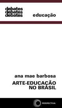 ARTE-EDUCAÇÃO NO BRASIL - BARBOSA, ANA MAE