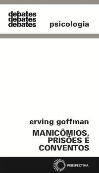 MANICÔMIOS, PRISÕES E CONVENTOS - GOFFMAN, ERVING