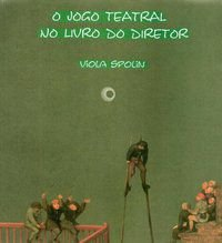 O JOGO TEATRAL NO LIVRO DO DIRETOR - SPOLIN, VIOLA