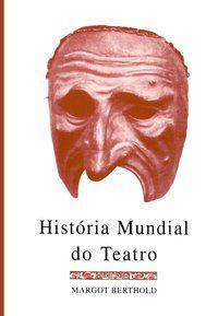 HISTÓRIA MUNDIAL DO TEATRO - BERTHOLD, MARGOT