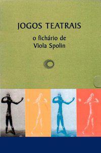 JOGOS TEATRAIS: O FICHÁRIO DE VIOLA SPOLIN - SPOLIN, VIOLA